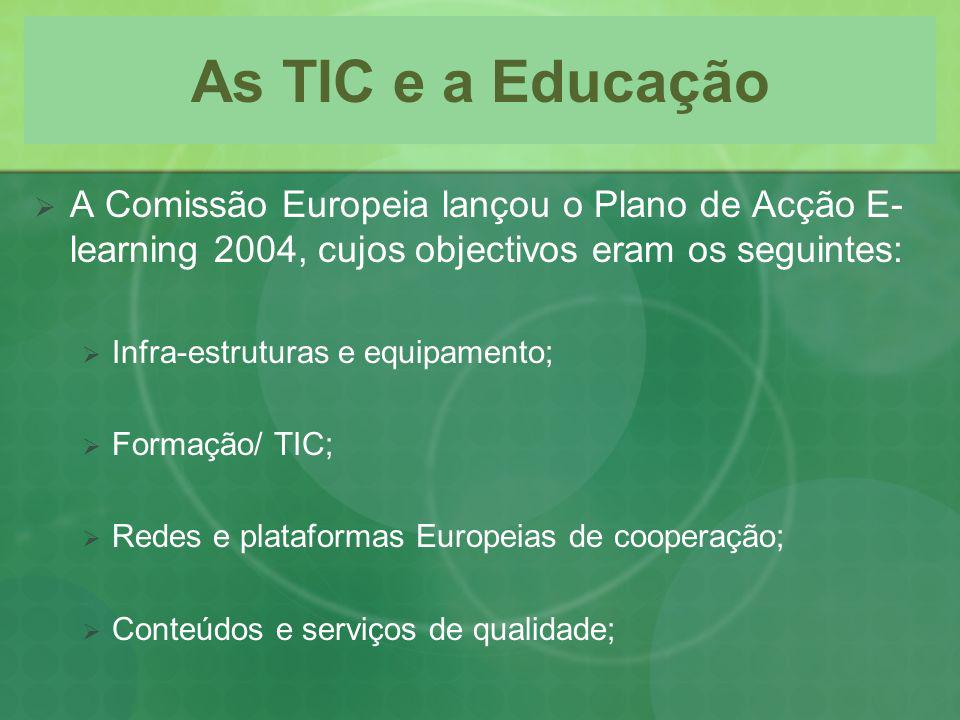 As TIC e a Educação A Comissão Europeia lançou o Plano de Acção E-learning 2004, cujos objectivos eram os seguintes: