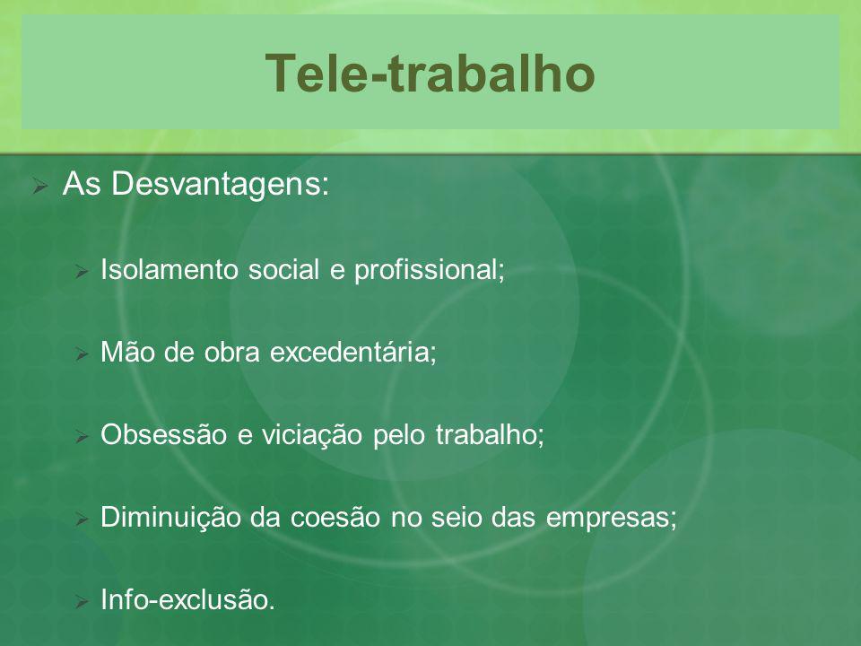 Tele-trabalho As Desvantagens: Isolamento social e profissional;