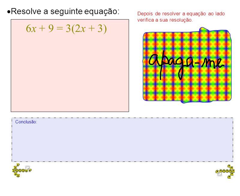 6x + 9 = 3(2x + 3) 6x + 9 = 3(2x + 3) 6x + 9 = 6x + 9 6x - 6x = 9 - 9