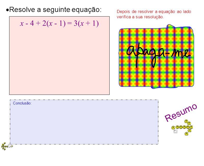 Resumo x - 4 + 2(x - 1) = 3(x + 1) x - 4 + 2(x - 1) = 3(x + 1)