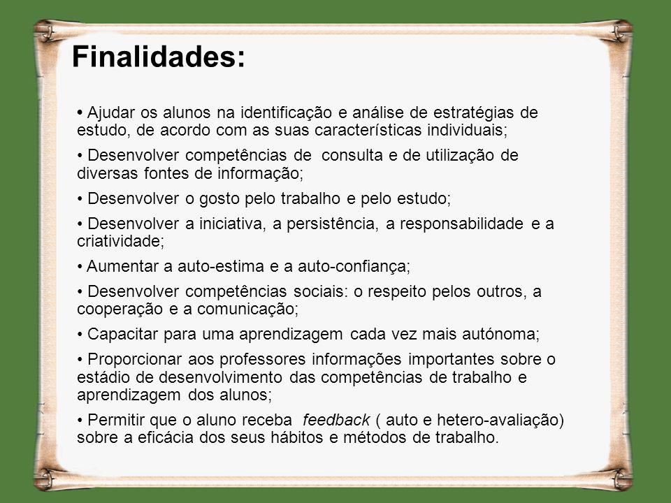 Finalidades: • Ajudar os alunos na identificação e análise de estratégias de estudo, de acordo com as suas características individuais;