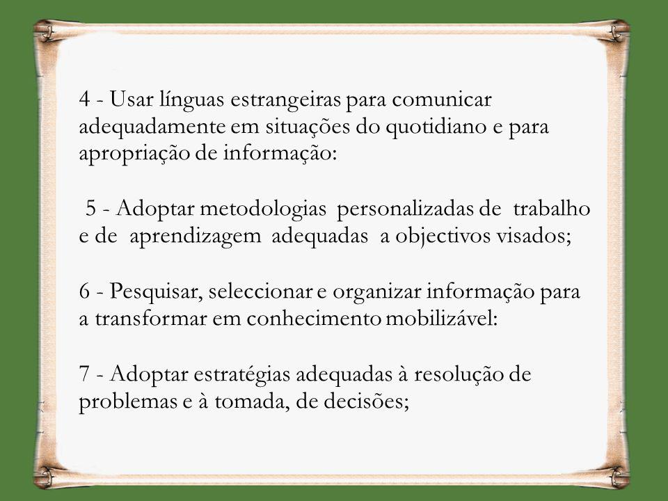 4 - Usar línguas estrangeiras para comunicar adequadamente em situações do quotidiano e para apropriação de informação: