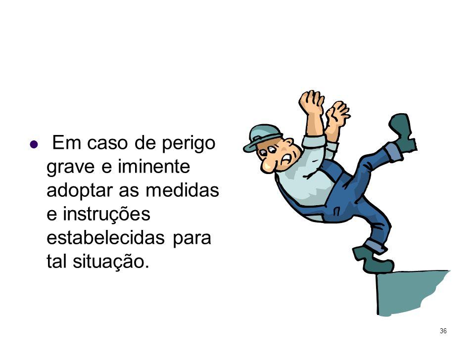 Em caso de perigo grave e iminente adoptar as medidas e instruções estabelecidas para tal situação.