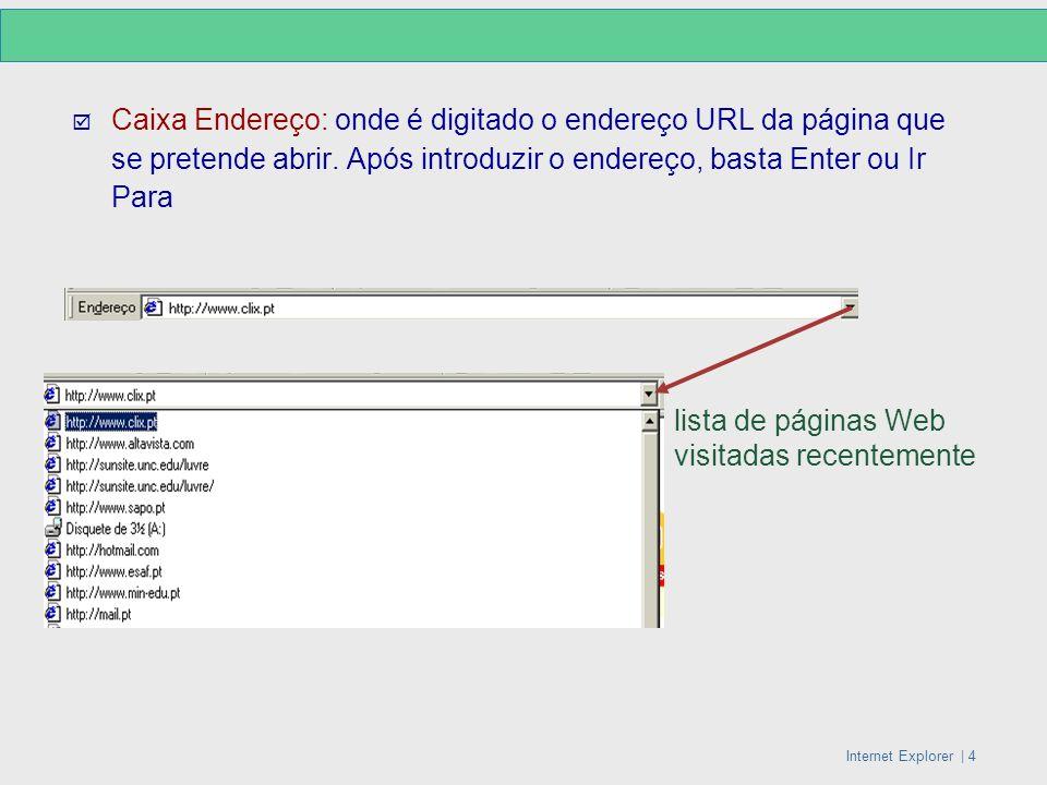 Caixa Endereço: onde é digitado o endereço URL da página que se pretende abrir. Após introduzir o endereço, basta Enter ou Ir Para