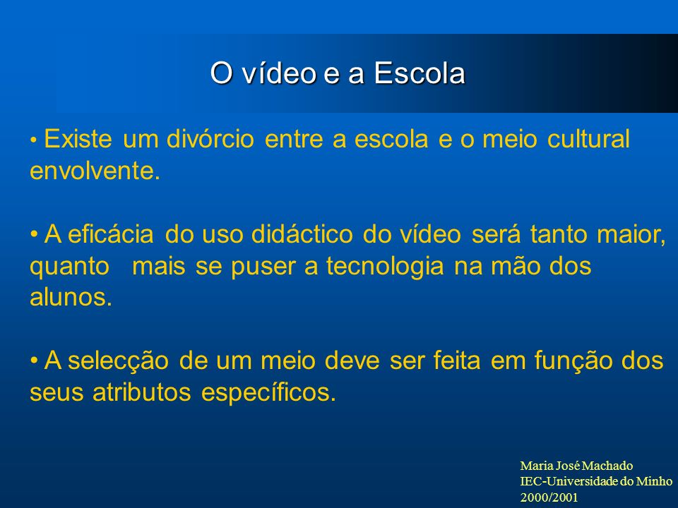 O vídeo e a Escola Existe um divórcio entre a escola e o meio cultural envolvente.