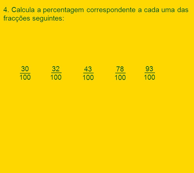 4. Calcula a percentagem correspondente a cada uma das fracções seguintes: