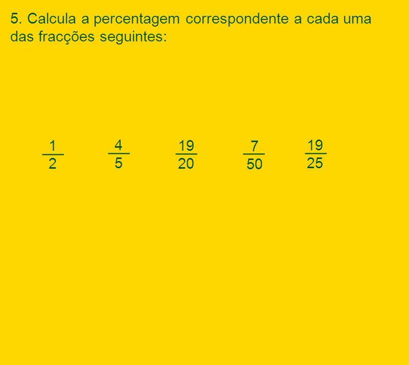 5. Calcula a percentagem correspondente a cada uma das fracções seguintes: