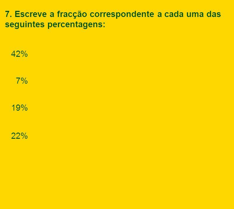 7. Escreve a fracção correspondente a cada uma das seguintes percentagens: