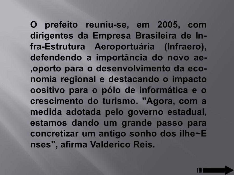 O prefeito reuniu-se, em 2005, com dirigentes da Empresa Brasileira de Infra-Estrutura Aeroportuária (Infraero), defendendo a importância do novo ae,oporto para o desenvolvimento da economia regional e destacando o impacto oositivo para o pólo de informática e o crescimento do turismo.