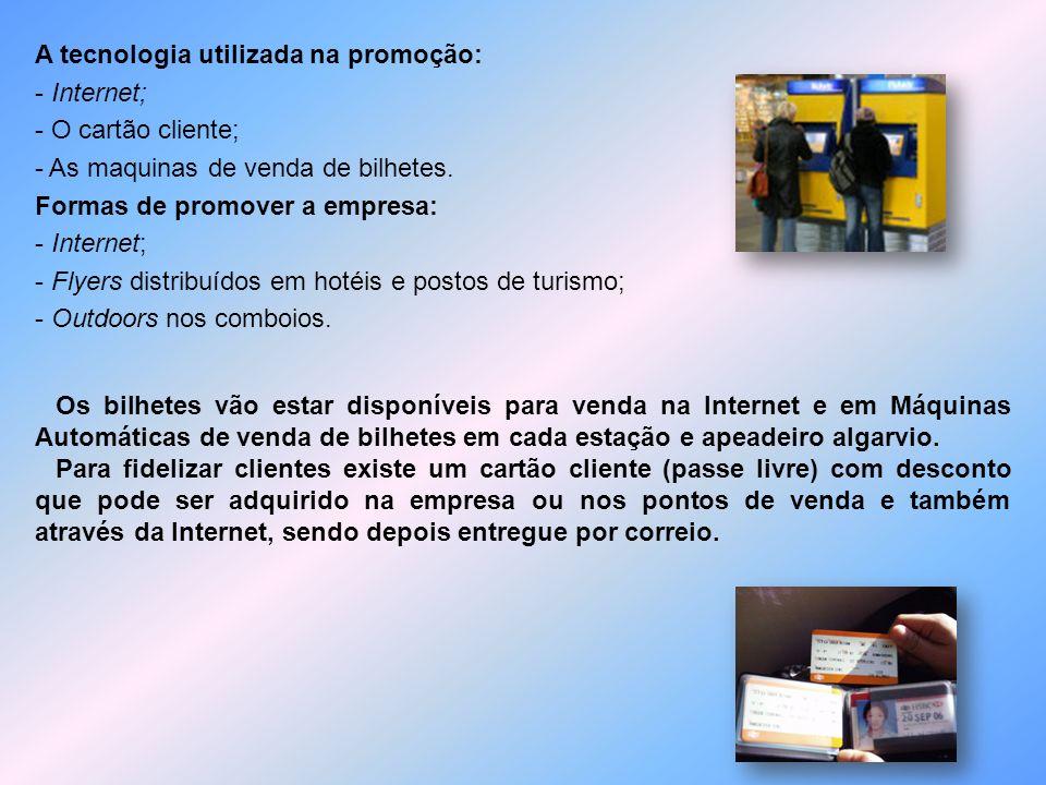 A tecnologia utilizada na promoção: - Internet; - O cartão cliente; - As maquinas de venda de bilhetes. Formas de promover a empresa: - Flyers distribuídos em hotéis e postos de turismo; - Outdoors nos comboios.