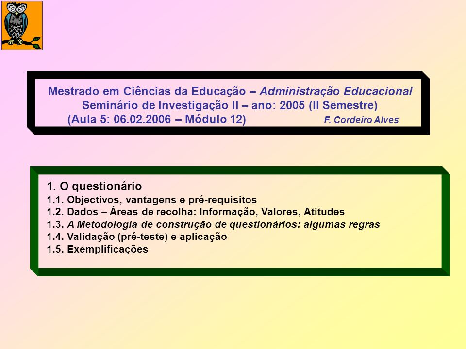 Mestrado em Ciências da Educação – Administração Educacional Seminário de Investigação II – ano: 2005 (II Semestre) (Aula 5: 06.02.2006 – Módulo 12) F. Cordeiro Alves
