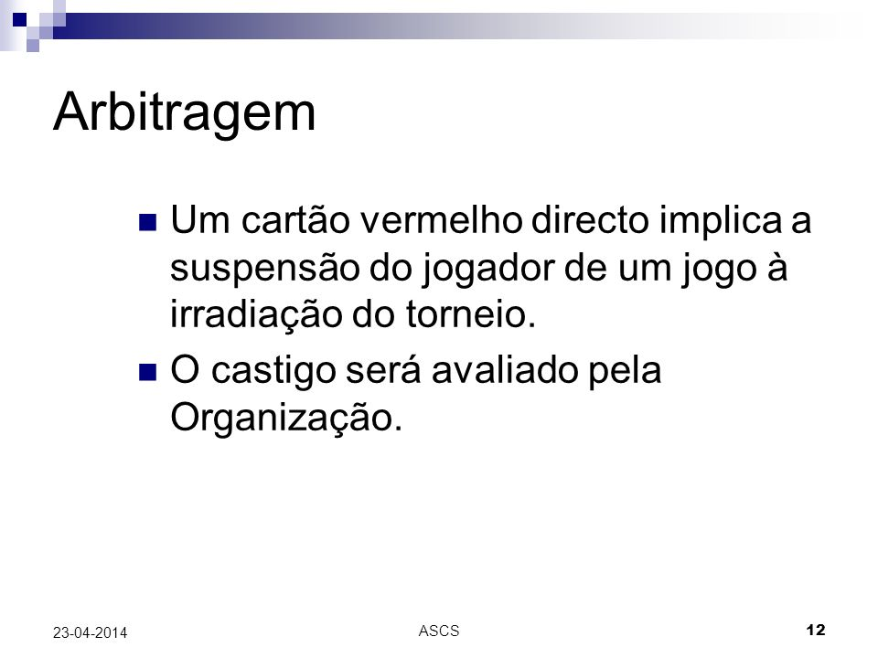 Arbitragem Um cartão vermelho directo implica a suspensão do jogador de um jogo à irradiação do torneio.