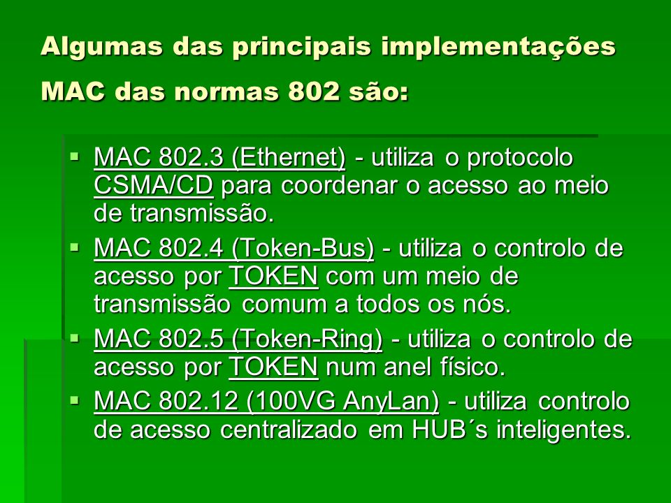 Algumas das principais implementações MAC das normas 802 são: