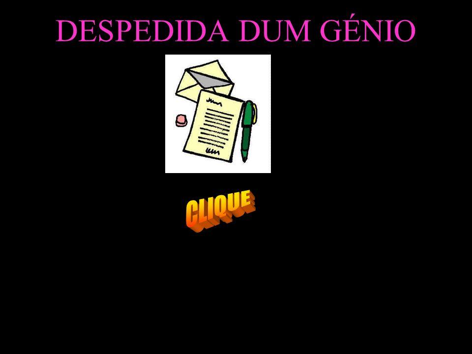 DESPEDIDA DUM GÉNIO CLIQUE