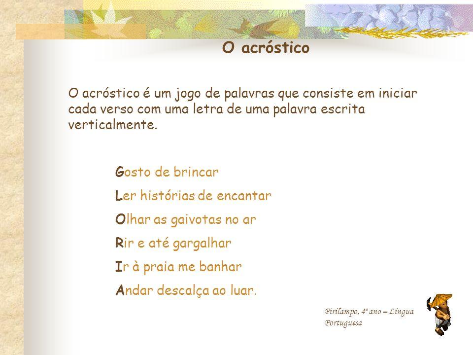 O acróstico O acróstico é um jogo de palavras que consiste em iniciar cada verso com uma letra de uma palavra escrita verticalmente.