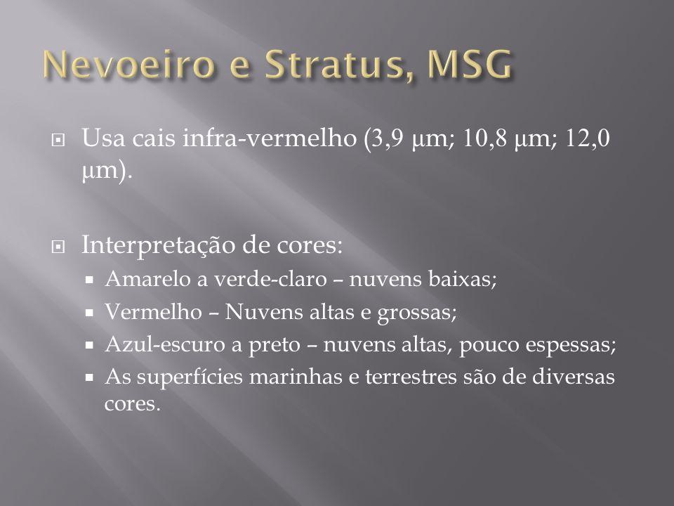 Nevoeiro e Stratus, MSG Usa cais infra-vermelho (3,9 μm; 10,8 μm; 12,0 μm). Interpretação de cores: