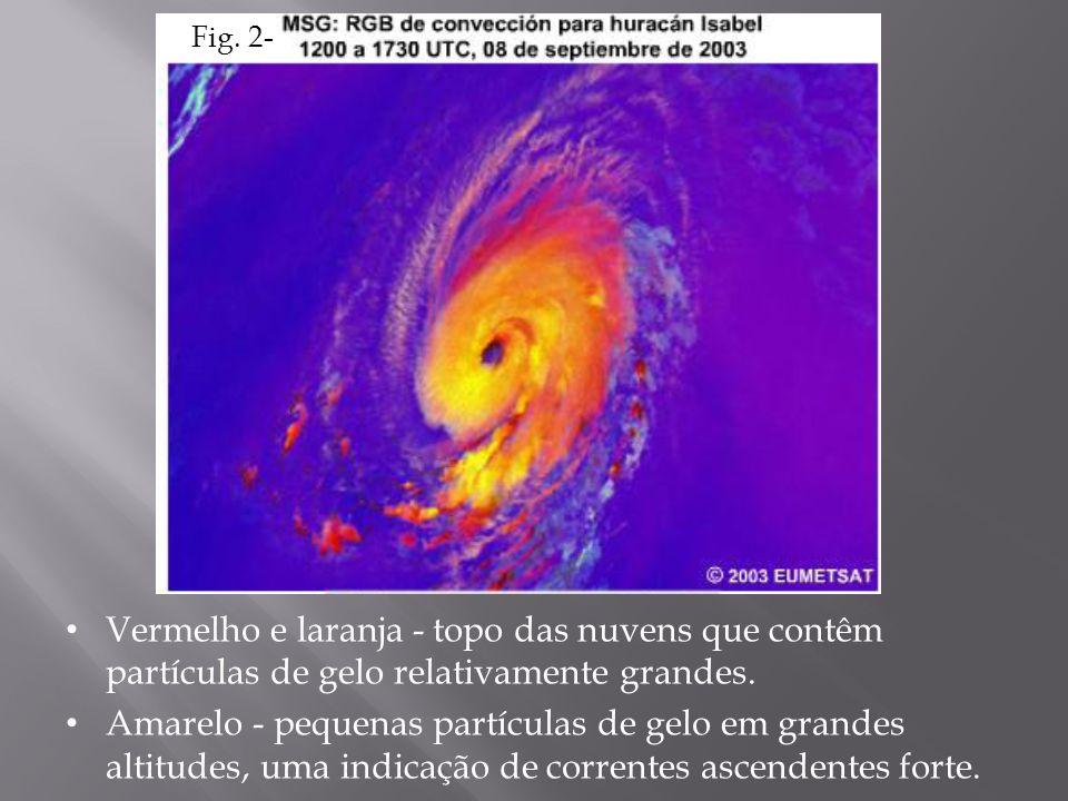 Fig. 2- Vermelho e laranja - topo das nuvens que contêm partículas de gelo relativamente grandes.