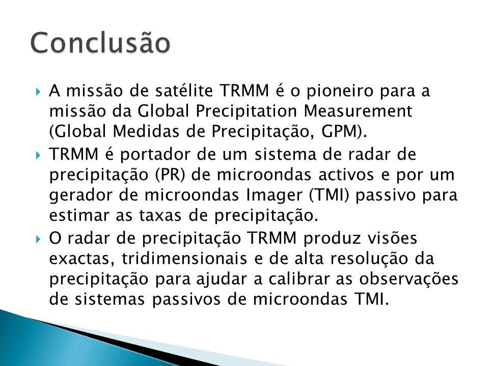 Conclusão A missão de satélite TRMM é o pioneiro para a missão da Global Precipitation Measurement (Global Medidas de Precipitação, GPM).
