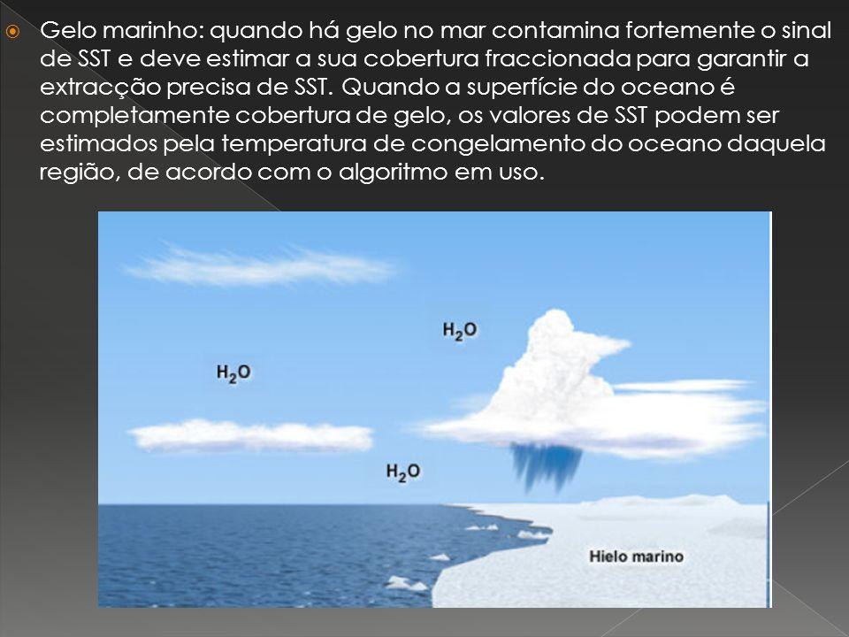 Gelo marinho: quando há gelo no mar contamina fortemente o sinal de SST e deve estimar a sua cobertura fraccionada para garantir a extracção precisa de SST.