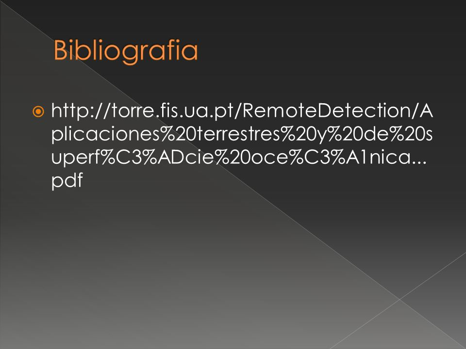 Bibliografia http://torre.fis.ua.pt/RemoteDetection/Aplicaciones%20terrestres%20y%20de%20superf%C3%ADcie%20oce%C3%A1nica...pdf.