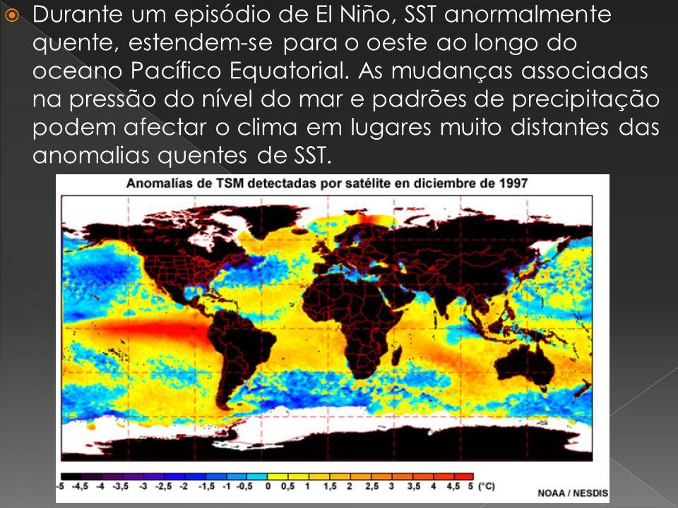 Durante um episódio de El Niño, SST anormalmente quente, estendem-se para o oeste ao longo do oceano Pacífico Equatorial.