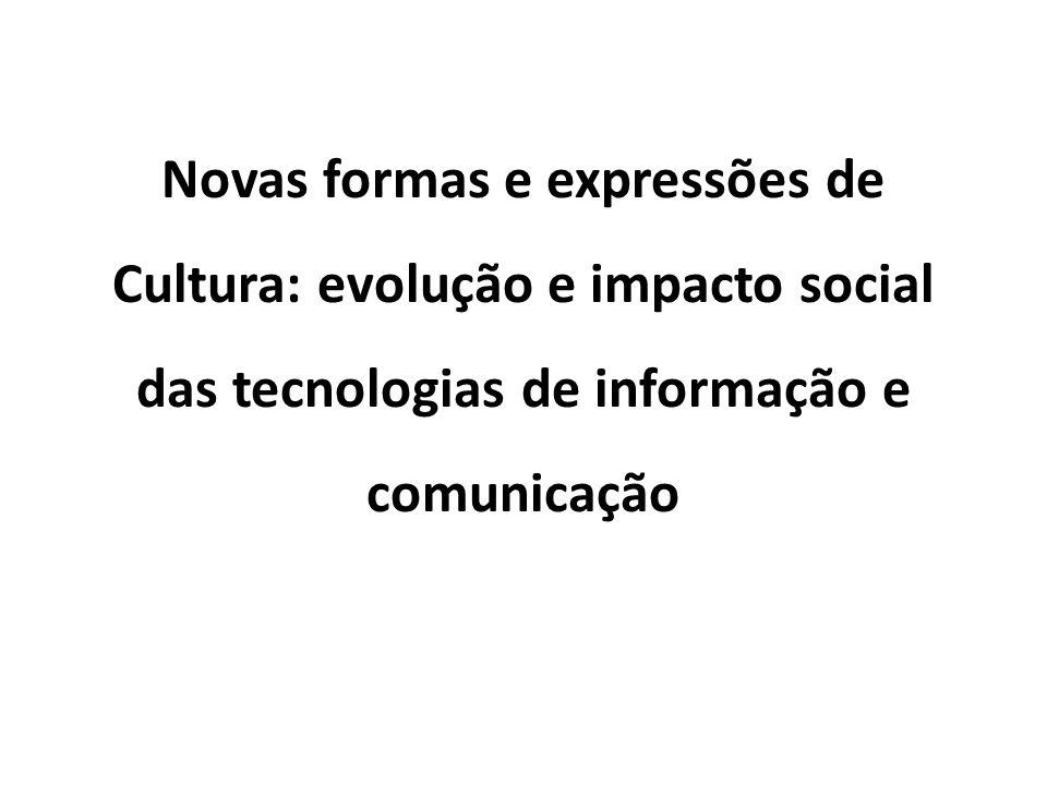 Novas formas e expressões de Cultura: evolução e impacto social das tecnologias de informação e comunicação