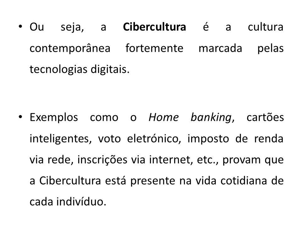 Ou seja, a Cibercultura é a cultura contemporânea fortemente marcada pelas tecnologias digitais.