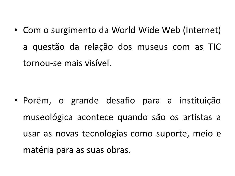 Com o surgimento da World Wide Web (Internet) a questão da relação dos museus com as TIC tornou-se mais visível.