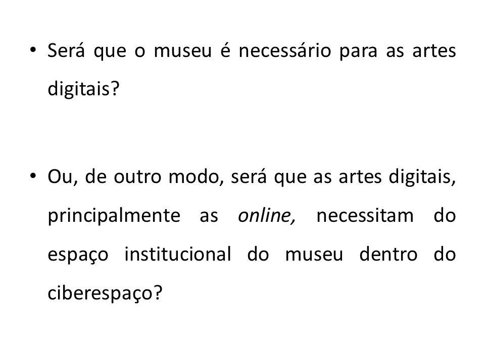Será que o museu é necessário para as artes digitais