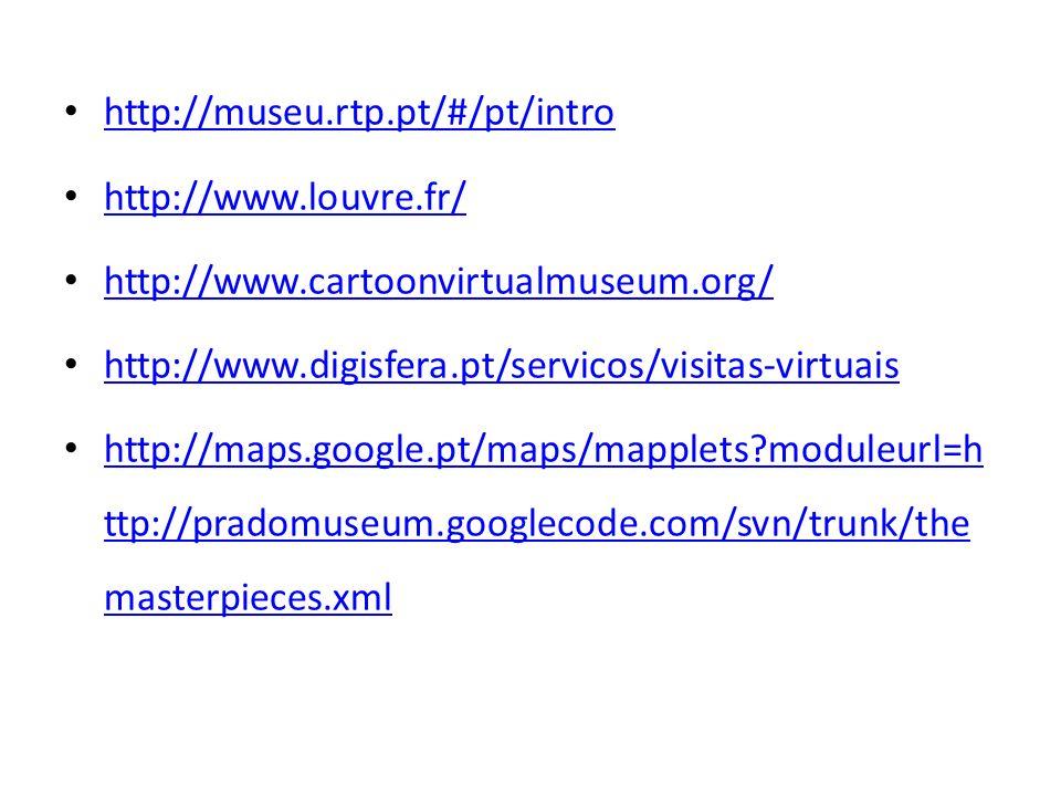http://museu.rtp.pt/#/pt/intro http://www.louvre.fr/ http://www.cartoonvirtualmuseum.org/ http://www.digisfera.pt/servicos/visitas-virtuais.