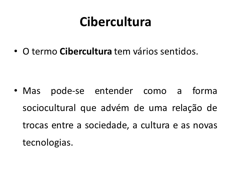 Cibercultura O termo Cibercultura tem vários sentidos.