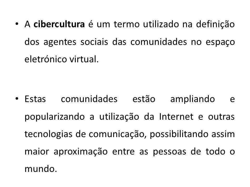 A cibercultura é um termo utilizado na definição dos agentes sociais das comunidades no espaço eletrónico virtual.
