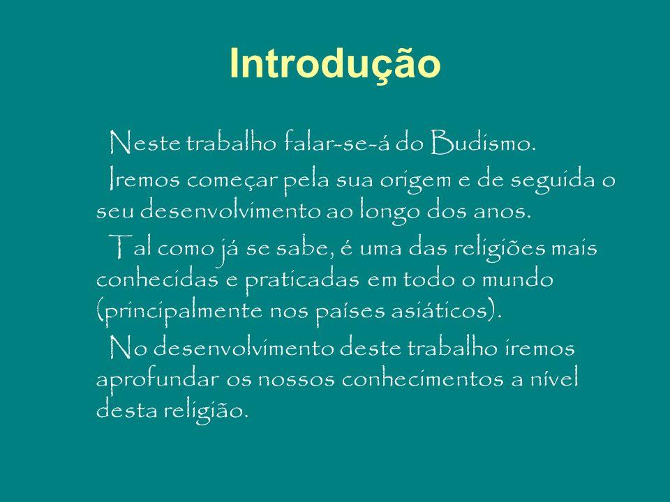 Introdução Neste trabalho falar-se-á do Budismo.