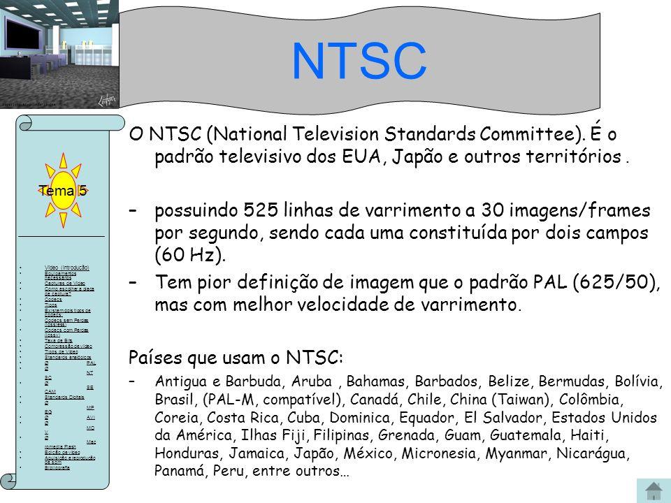 NTSC Tema 5. O NTSC (National Television Standards Committee). É o padrão televisivo dos EUA, Japão e outros territórios .