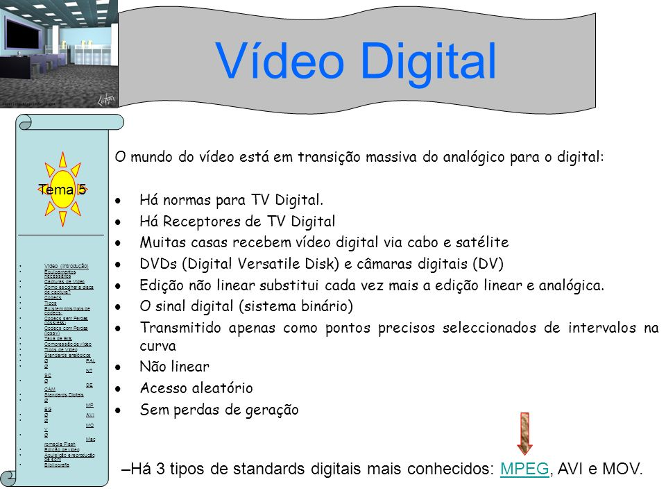 Vídeo Digital Tema 5. O mundo do vídeo está em transição massiva do analógico para o digital: Há normas para TV Digital.