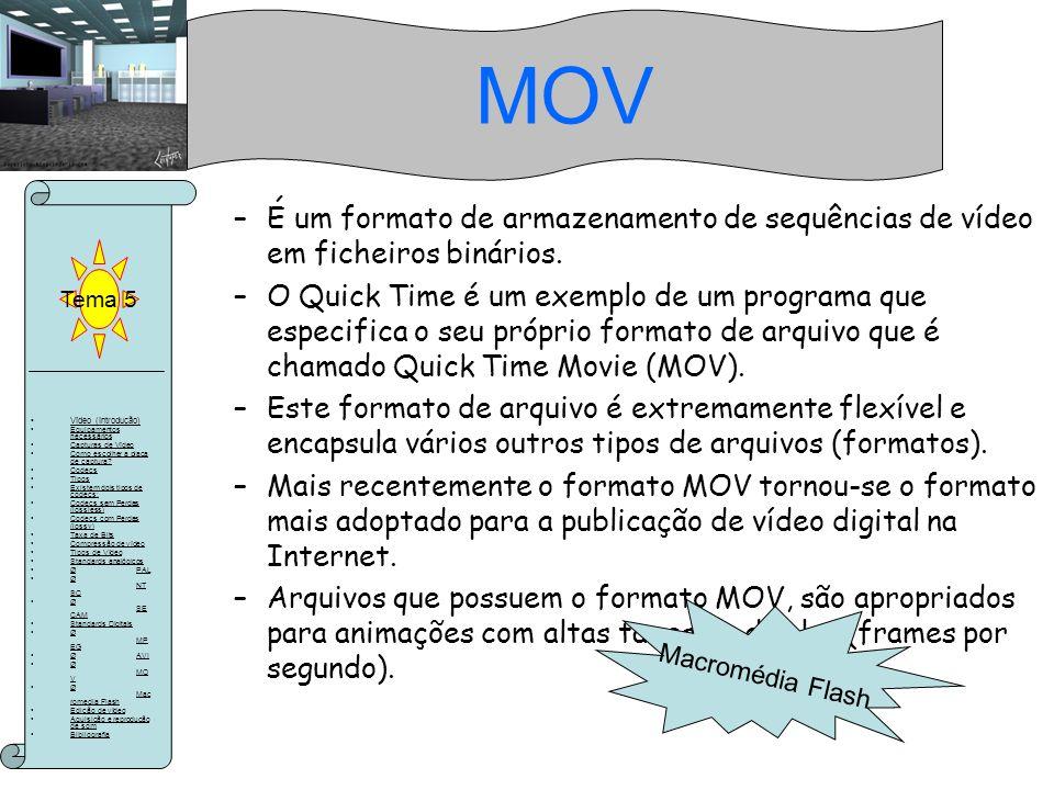 MOV Tema 5. É um formato de armazenamento de sequências de vídeo em ficheiros binários.