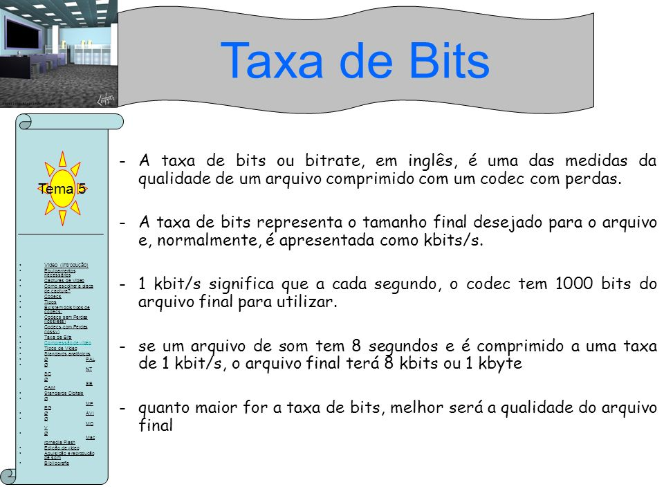 Taxa de Bits Tema 5. A taxa de bits ou bitrate, em inglês, é uma das medidas da qualidade de um arquivo comprimido com um codec com perdas.