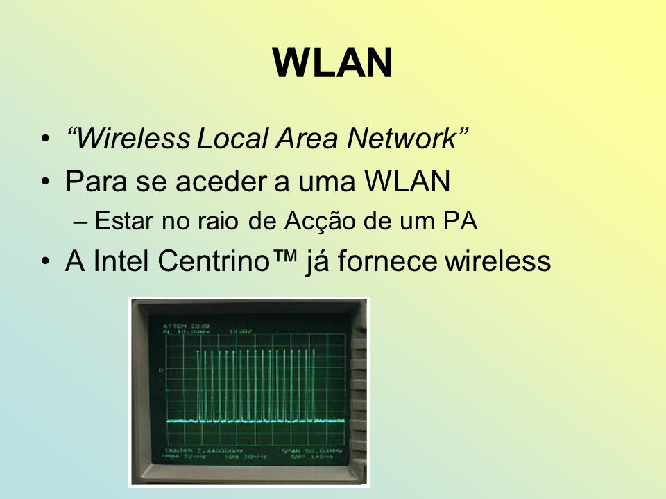 WLAN Wireless Local Area Network Para se aceder a uma WLAN