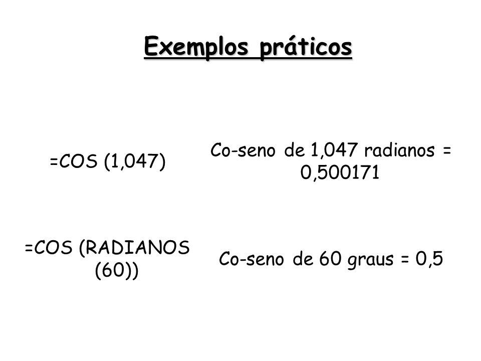 Exemplos práticos Co-seno de 1,047 radianos = 0,500171 =COS (1,047)