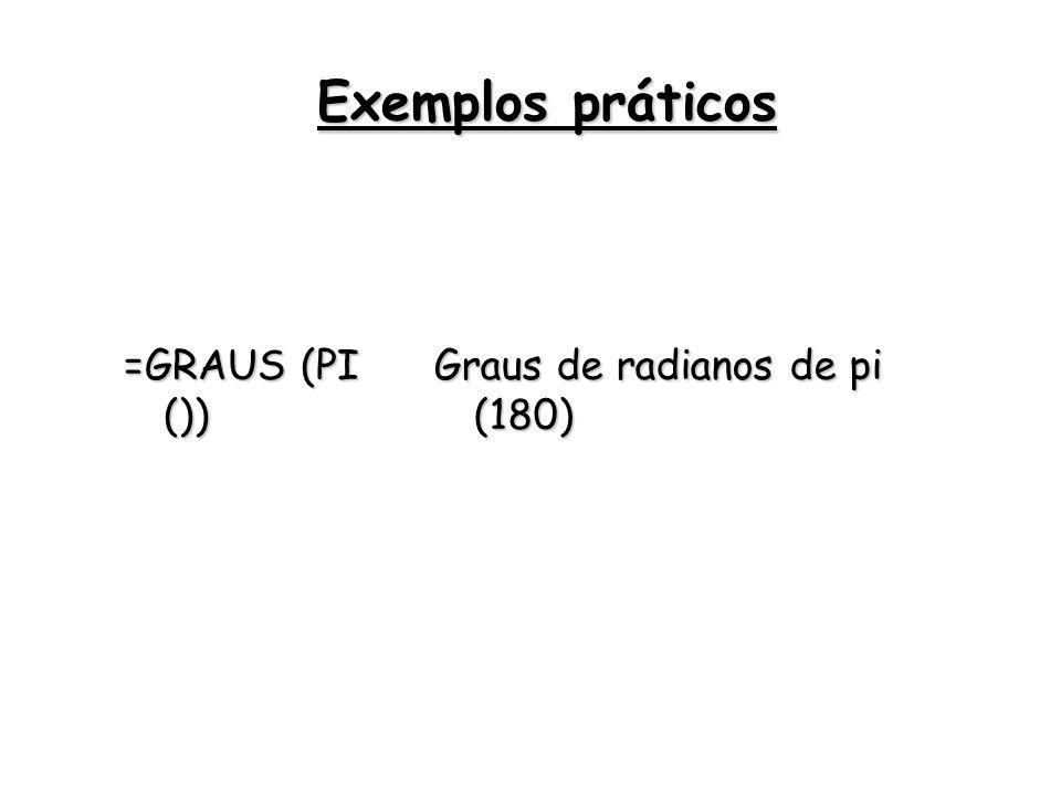 Exemplos práticos =GRAUS (PI ()) Graus de radianos de pi (180)