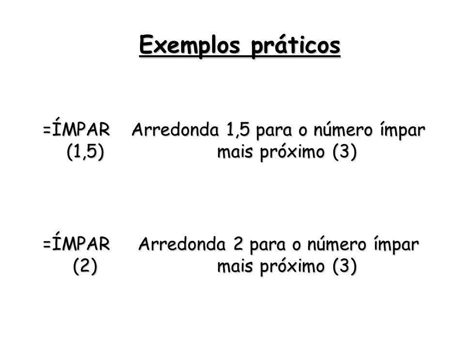 Exemplos práticos =ÍMPAR (1,5)