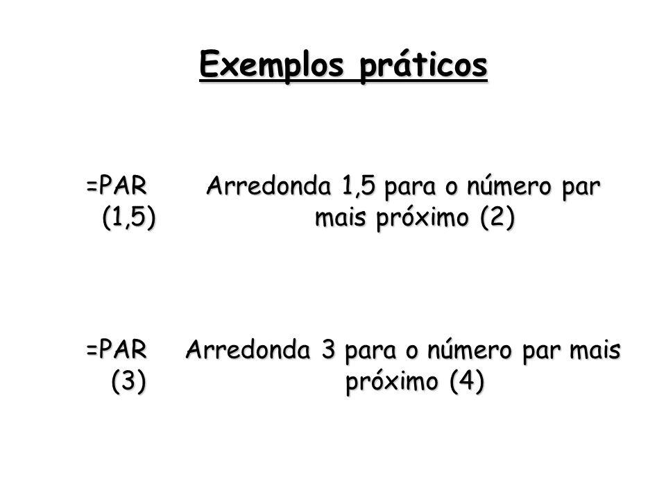 Exemplos práticos =PAR (1,5)