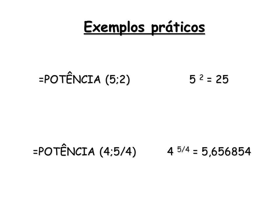 Exemplos práticos =POTÊNCIA (5;2) 5 2 = 25 =POTÊNCIA (4;5/4)