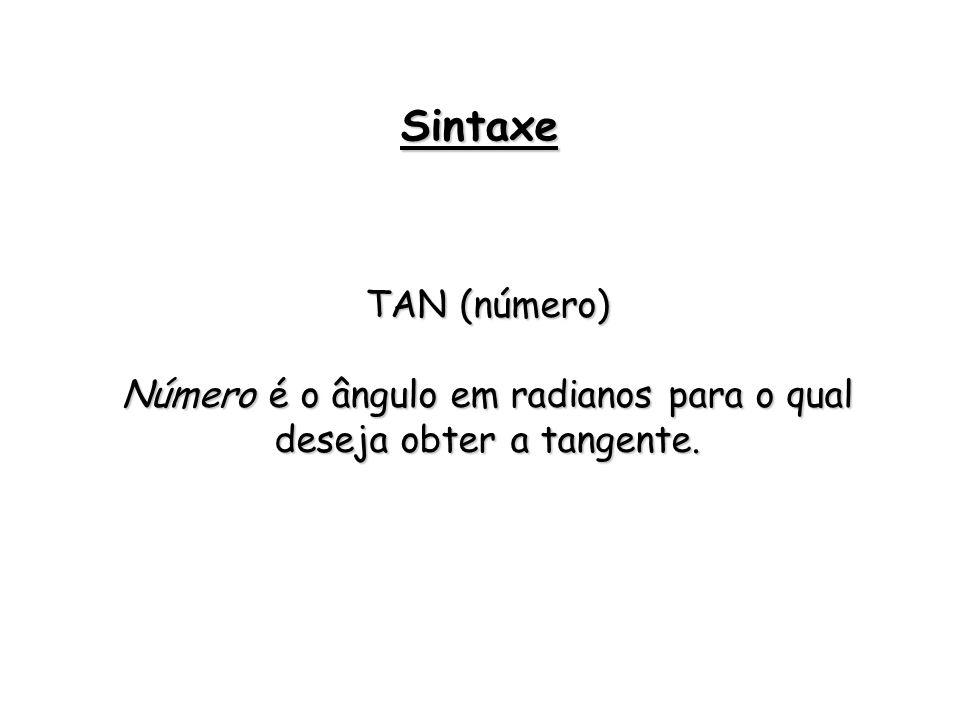 Número é o ângulo em radianos para o qual deseja obter a tangente.