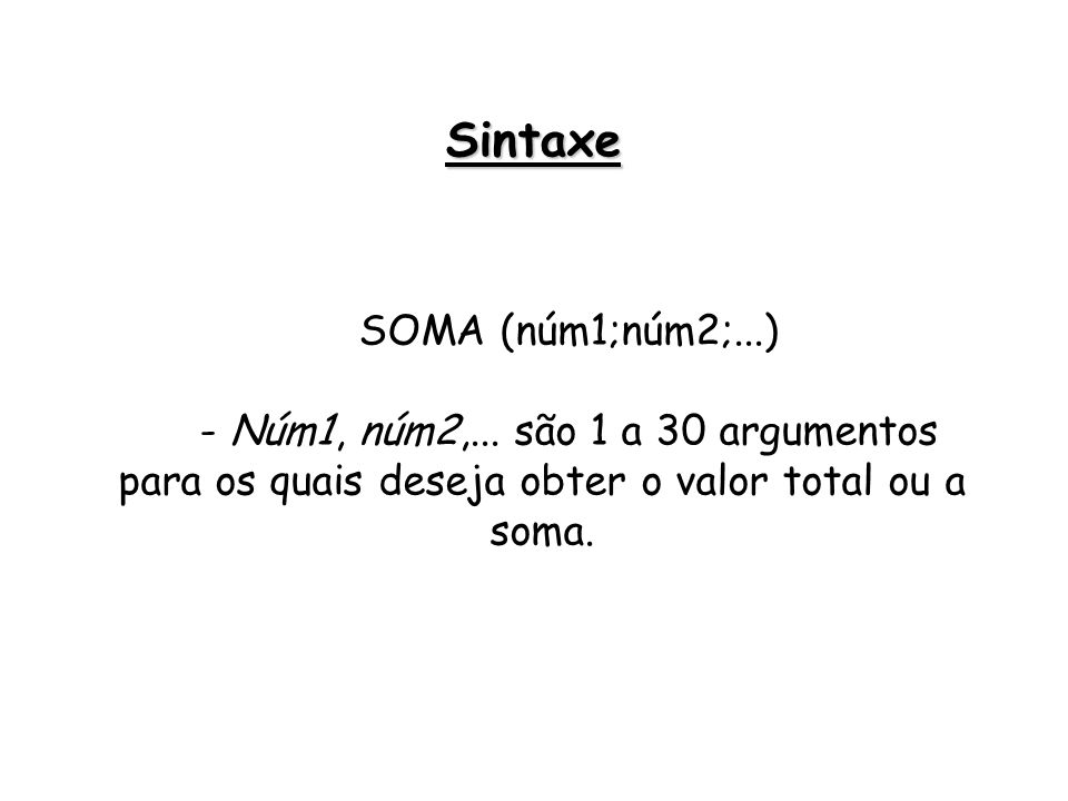 Sintaxe SOMA (núm1;núm2;...)