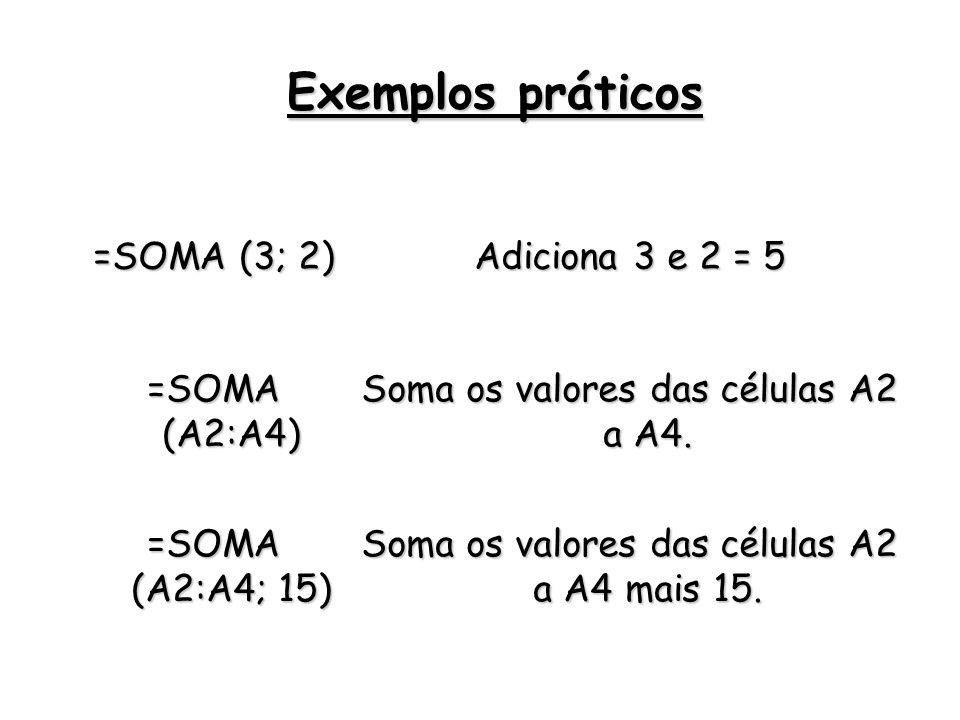Exemplos práticos =SOMA (3; 2) Adiciona 3 e 2 = 5 =SOMA (A2:A4)