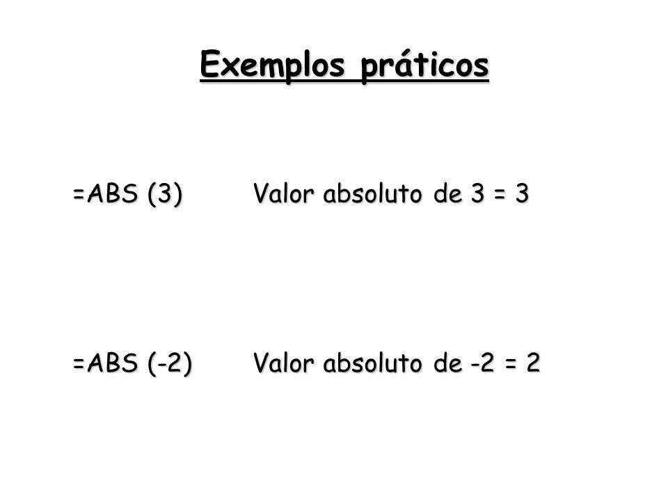 Exemplos práticos =ABS (3) Valor absoluto de 3 = 3 =ABS (-2)
