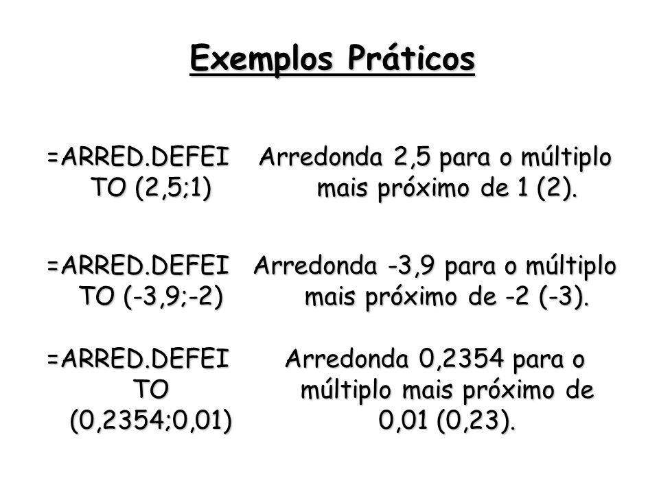 Exemplos Práticos =ARRED.DEFEITO (2,5;1)