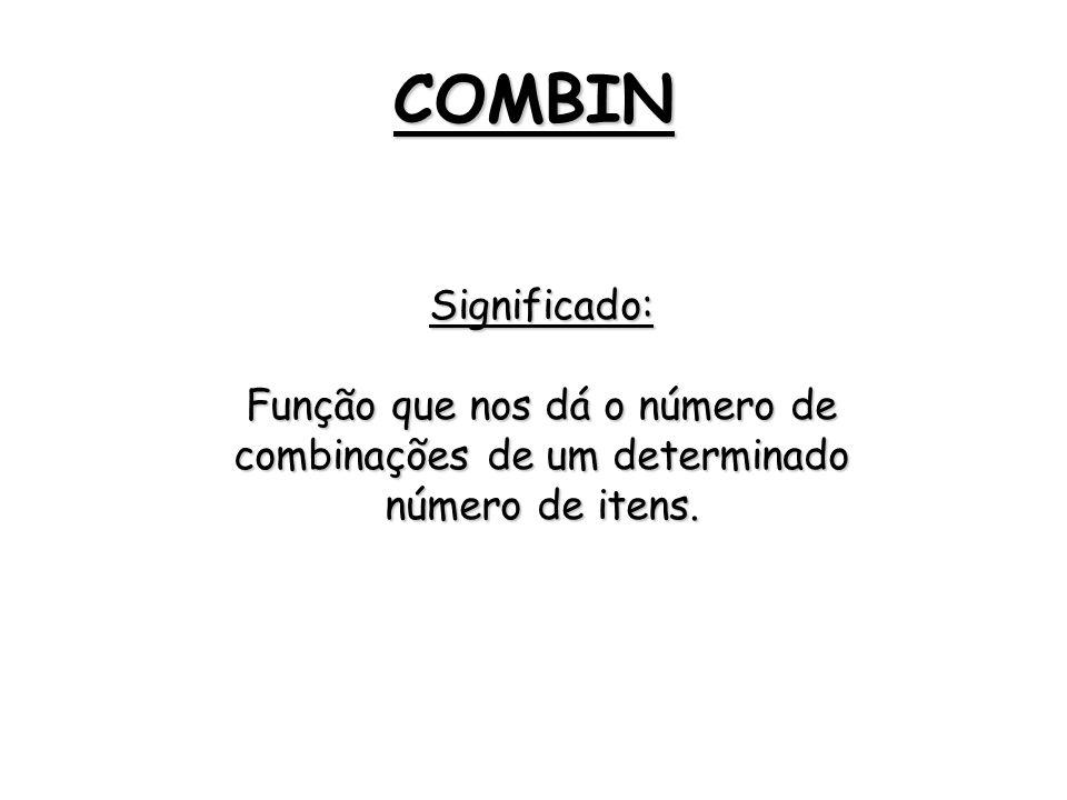 COMBIN Significado: Função que nos dá o número de combinações de um determinado número de itens.