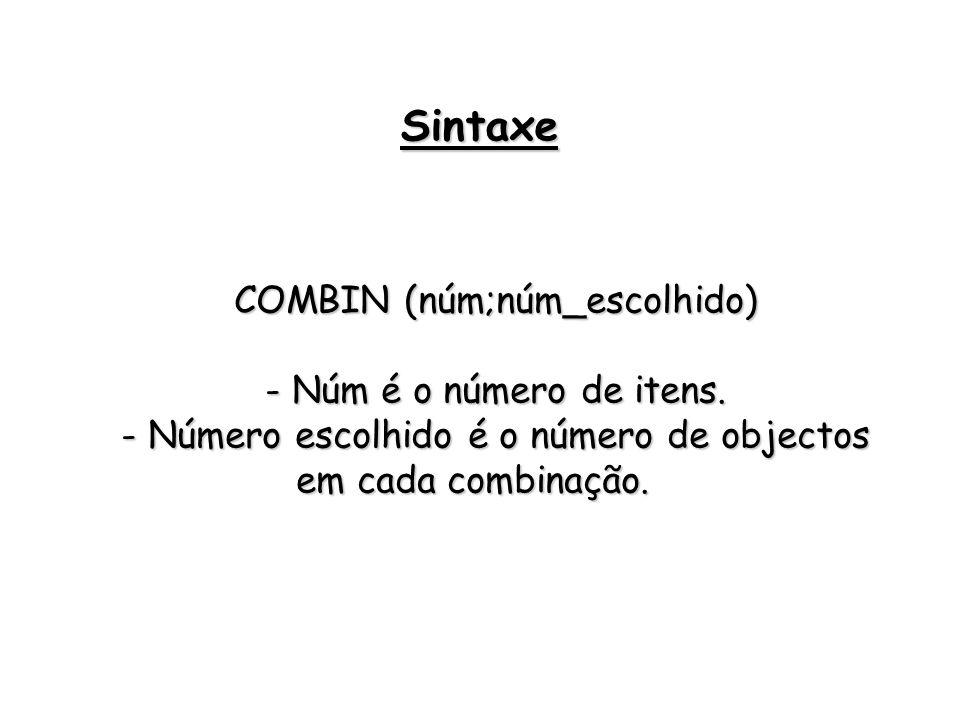 Sintaxe COMBIN (núm;núm_escolhido) - Núm é o número de itens.